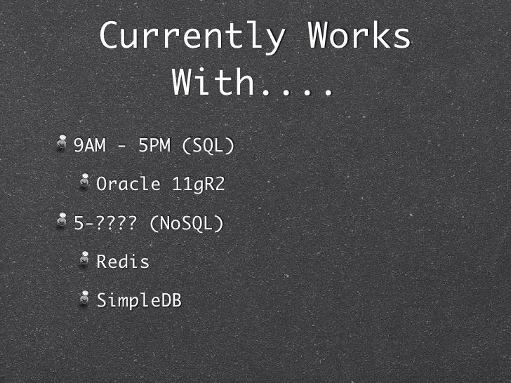 Currently Works     With....9AM - 5PM (SQL)  Oracle 11gR25-???? (NoSQL)  Redis  SimpleDB