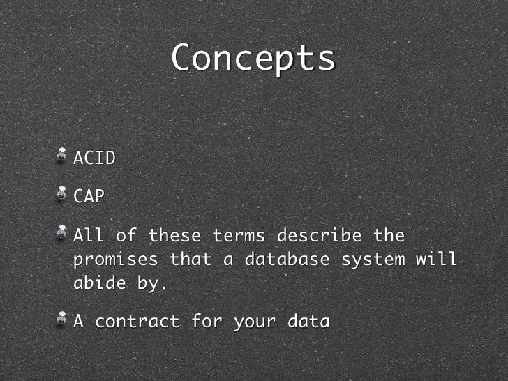 ConceptsACIDCAPAll of these terms describe thepromises that a database system willabide by.A contract for your data