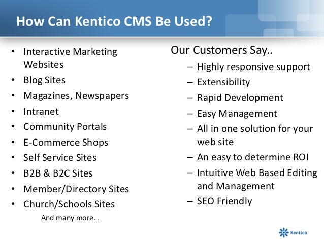 How Can Kentico CMS Be Used?• Interactive Marketing    Our Customers Say..  Websites                    – Highly responsiv...