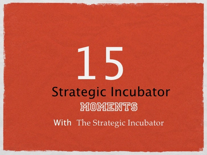 15 Strategic Incubator      Moments With The Strategic Incubator