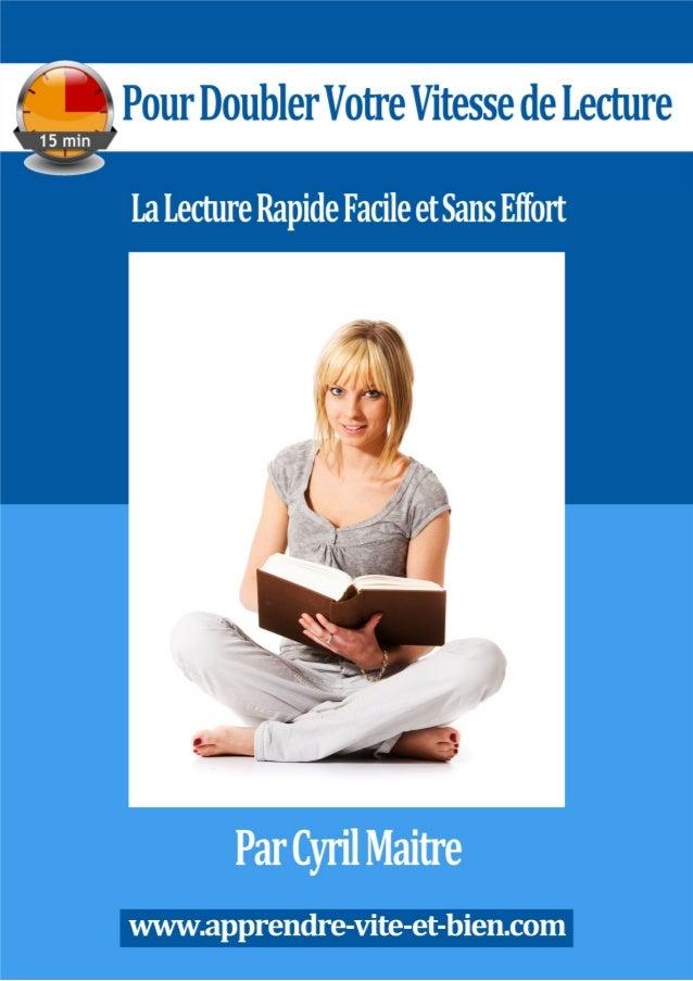 15 Minutes Pour Doubler Votre Vitesse de Lecture www.apprendre-vite-et-bien.com Page 1 A Lire – Très Important Le simple f...