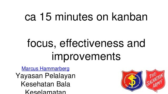 ca 15 minutes on kanban focus, effectiveness and improvements Marcus Hammarberg Yayasan Pelalayan Kesehatan Bala