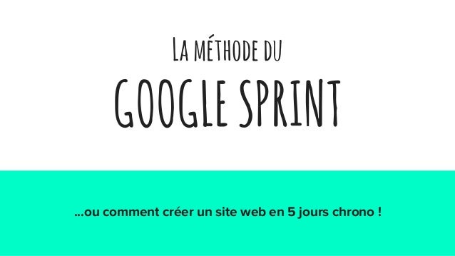 Laméthodedu GOOGLESPRINT ...ou comment créer un site web en 5 jours chrono !