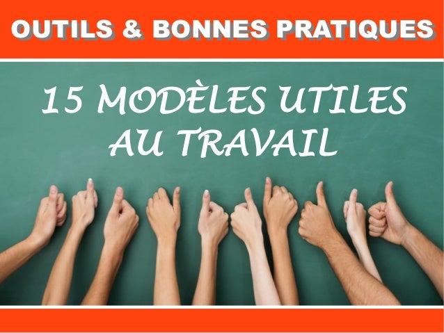 OUTILS & BONNES PRATIQUESOUTILS & BONNES PRATIQUES 15 MODÈLES UTILES AU TRAVAIL