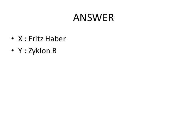 ANSWER • X : Fritz Haber • Y : Zyklon B