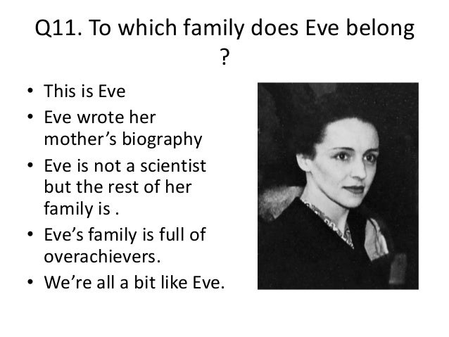 Q11. To which family does Eve belong ? • This is Eve • Eve wrote her mother's biography • Eve is not a scientist but the r...