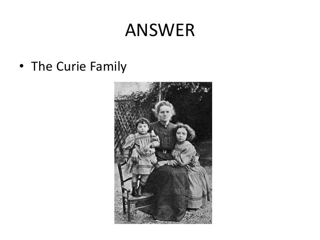 ANSWER • The Curie Family
