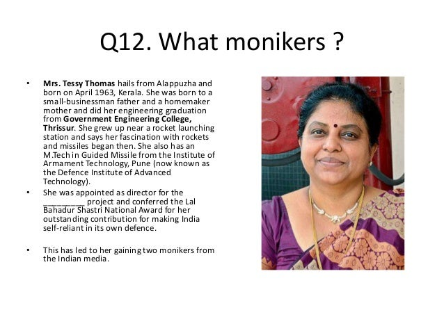 Q12. What monikers ? • Mrs. Tessy Thomas hails from Alappuzha and born on April 1963, Kerala. She was born to a small-busi...