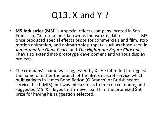 Q13. X and Y ? • M5 Industries (M5i) is a special effects company located in San Francisco, California best known as the w...