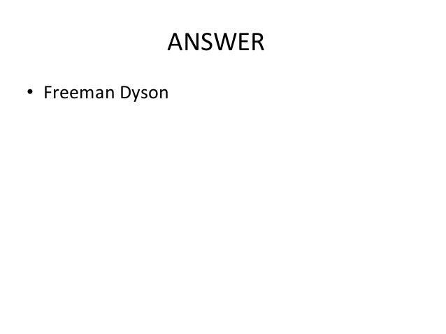 ANSWER • Freeman Dyson