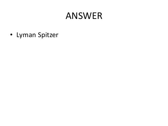 ANSWER • Lyman Spitzer