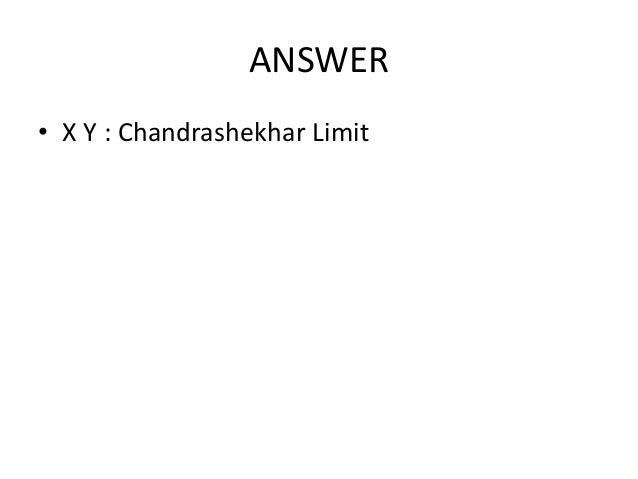 ANSWER • X Y : Chandrashekhar Limit