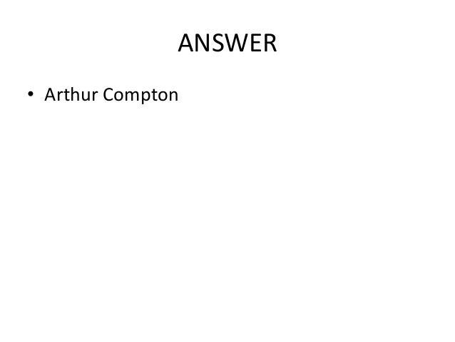 ANSWER • Arthur Compton