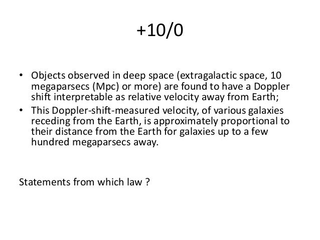 +10/0 • Objects observed in deep space (extragalactic space, 10 megaparsecs (Mpc) or more) are found to have a Doppler shi...
