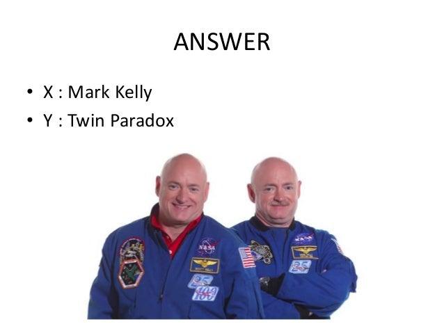 ANSWER • X : Mark Kelly • Y : Twin Paradox