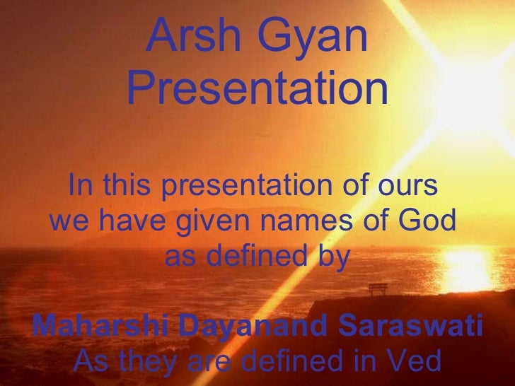 Arsh Gyan Presentation In this presentation of ours  we have given names of God  as defined by Maharshi Dayanand Saraswati...