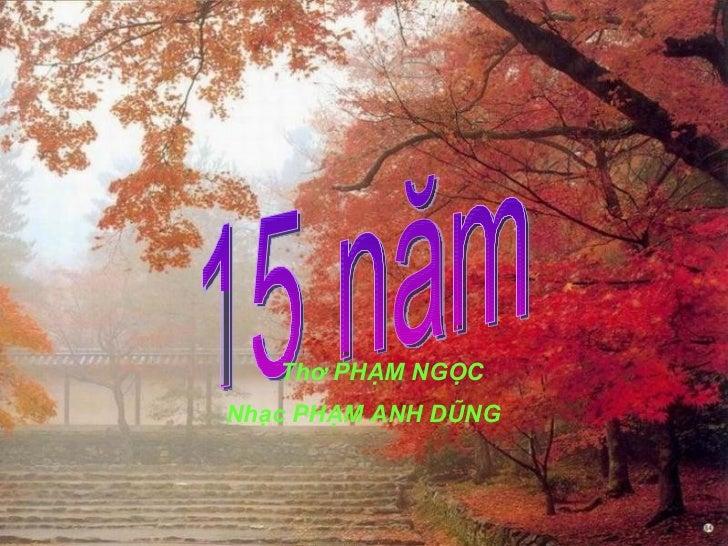 15 năm Nhạc PHẠM ANH DŨNG Thơ PHẠM NGỌC