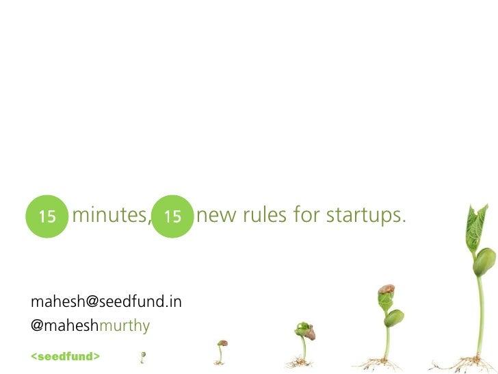 15   minutes,   15   new rules for startups.mahesh@seedfund.in@maheshmurthy<seedfund>