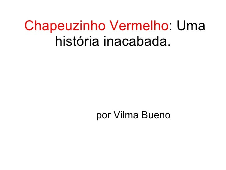 Chapeuzinho Vermelho : Uma história inacabada. por Vilma Bueno