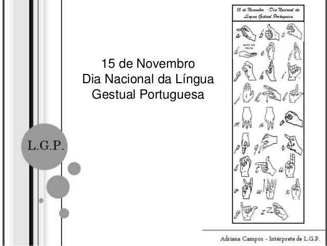 15 de Novembro -Dia Nacional da Língua Gestual Portuguesa  15 de Novembro Dia Nacional da Língua Gestual Portuguesa