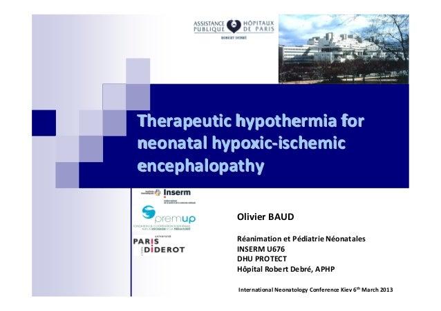 Therapeutic hypothermia forneonatal hypoxic-ischemicencephalopathy           Olivier BAUD           Réanimation et Pédiatr...