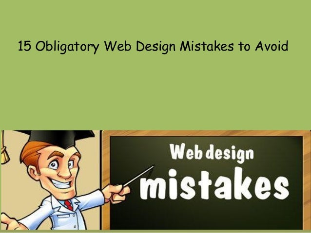 15 Obligatory Web Design Mistakes to Avoid