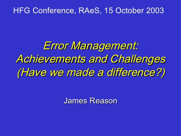 HFG Conference, RAeS, 15 October 2003     Error Management:Achievements and Challenges(Have we made a difference?)        ...