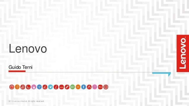 Lenovo 2015 Lenovo Internal. All rights reserved. Guido Terni