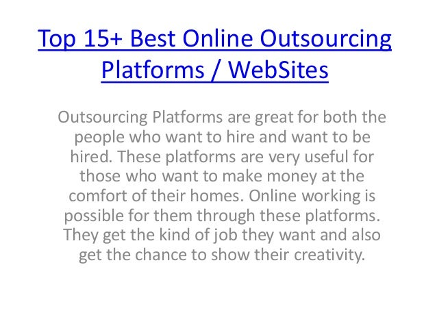 Top 15+ Best Online Outsourcing Platforms / WebSites Outsourcing Platforms are great for both the people who want to hire ...