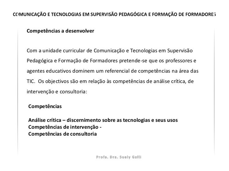 Competências a desenvolverCom a unidade curricular de Comunicação e Tecnologias em SupervisãoPedagógica e Formação de Form...