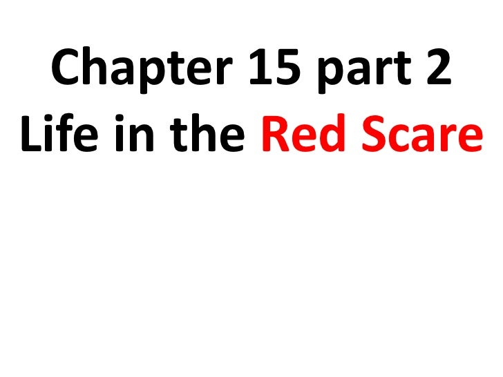 Chapter 15 part 2Life in the Red Scare<br />