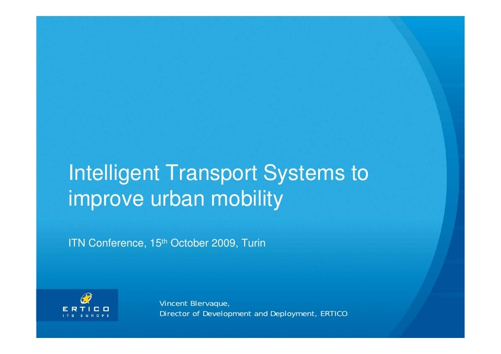 Intelligent Transport Systems to improve urban mobility ITN Conference, 15th October 2009, Turin                       Vin...
