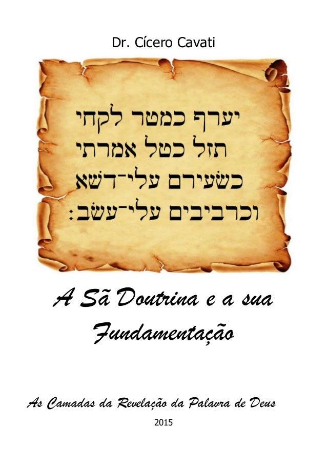 Dr. Cícero Cavati A Sã Doutrina e a sua Fundamentação As Camadas da Revelação da Palavra de Deus 2015