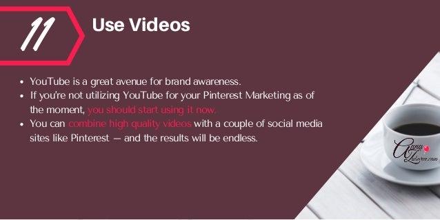 11 UseVideos YouTubeisagreatavenueforbrandawareness. Ifyou'renotutilizingYouTubeforyourPinterestMarketing...