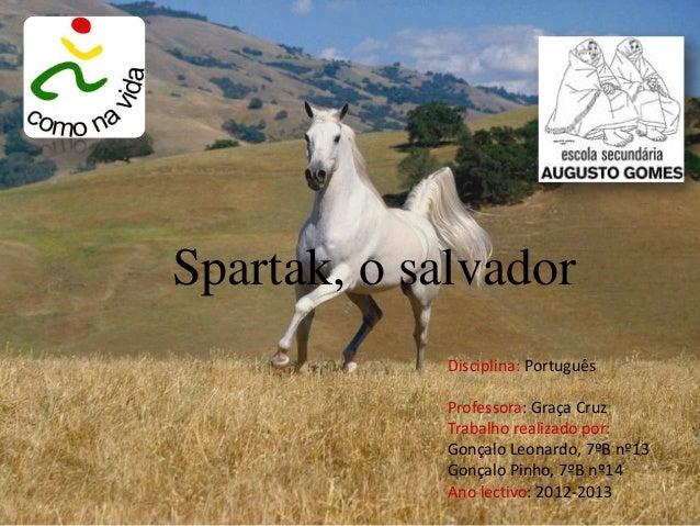 Spartak, o salvador            Disciplina: Português            Professora: Graça Cruz            Trabalho realizado por: ...