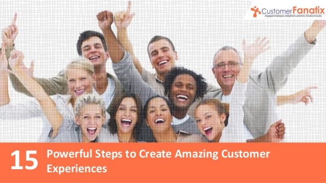Powerful Steps to Create Amazing Customer Experiences15