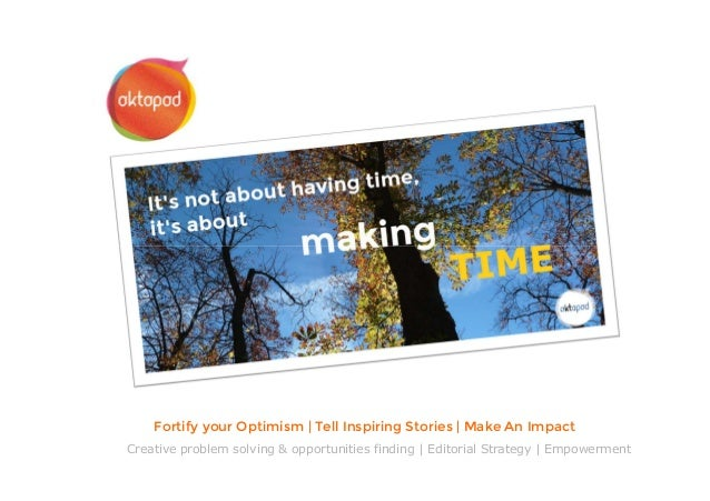 Fortify your Optimism   Tell Inspiring Stories   Make An Impact Creative problem solving & opportunities finding   Editori...