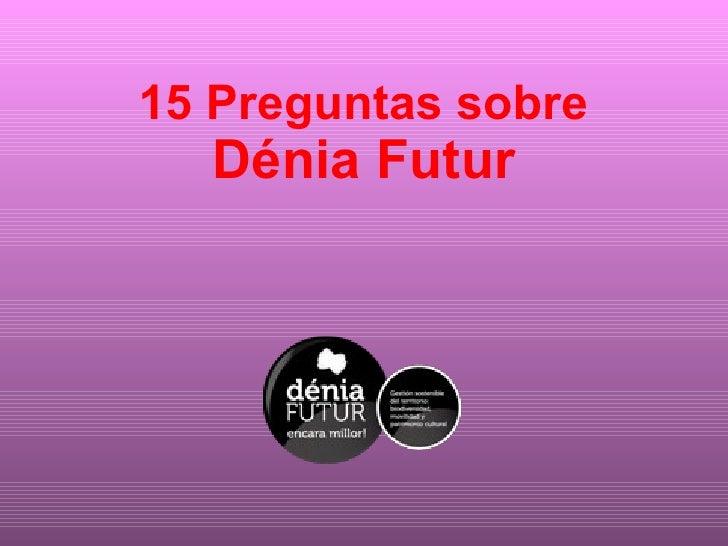 15 Preguntas sobre  Dénia Futur