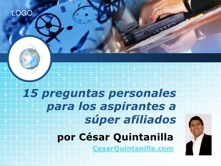 15 preguntas personales para los aspirantes a súper afiliados<br />por César Quintanilla<br />CesarQuintanilla.com<br />