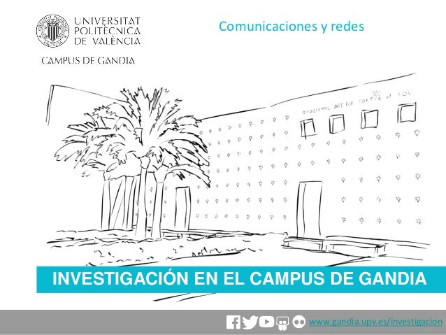 INVESTIGACIÓN EN EL CAMPUS DE GANDIA Comunicaciones y redes www.gandia.upv.es/investigacion