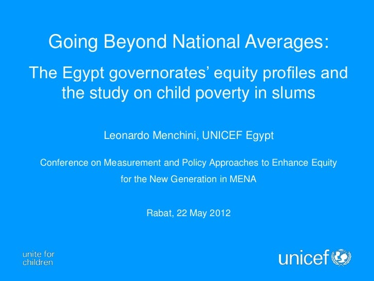Going Beyond National Averages:The Egypt governorates' equity profiles and    the study on child poverty in slums         ...