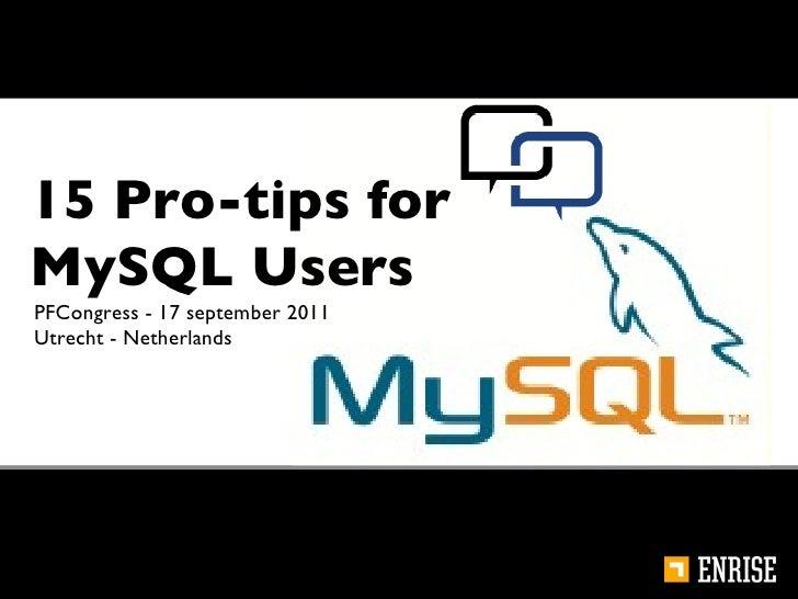15 Pro-tips for MySQL Users PFCongress - 17 september 2011 Utrecht - Netherlands