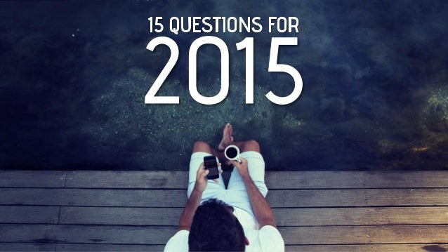 15 Questions for 2015