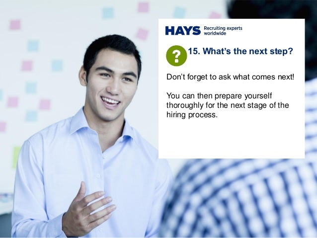 Don't forget to ask what comes next! You can then prepare yourself thoroughly for the next stage of the hiring process. 15...
