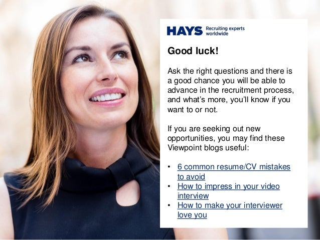 Good luck! Ask the right questions and there is a good chance you will be able to advance in the recruitment process, and ...