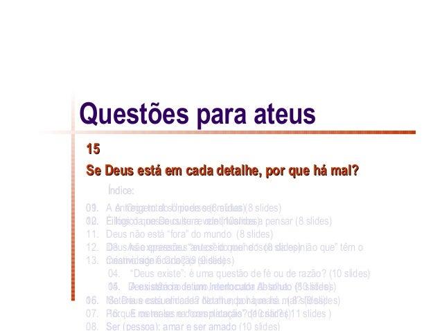 Questões para ateus15Se Deus está em cada detalhe, por que há mal?      Índice:01.09. A entrega total só pode ser mútua (8...