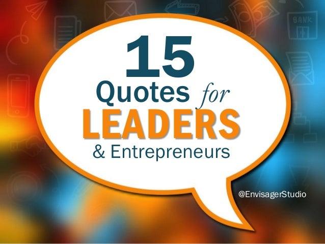 15 & Entrepreneurs @EnvisagerStudio Quotes for LEADERS