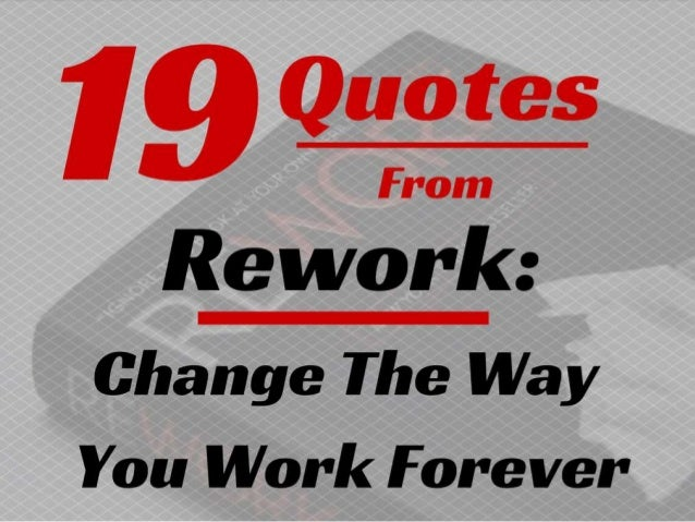 19 Quotes From Rework Change The Way You Work Forever