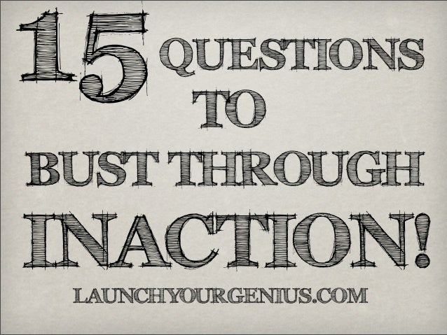 15LAUNCHYOURGENIUS.COMQUESTIONSBUST THROUGHINACTION!TO