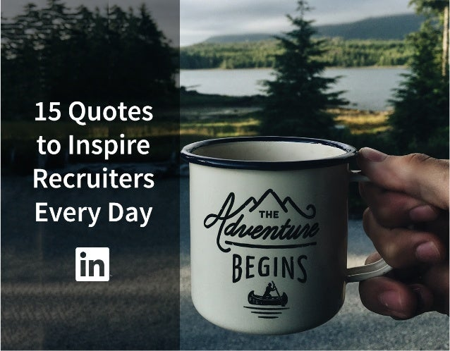 15 Quotes to Inspire Recruiters Every Day